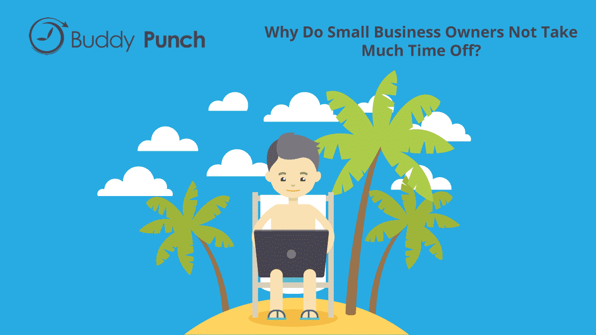 Why Do Small Business Owners Not Take Much Time Off?