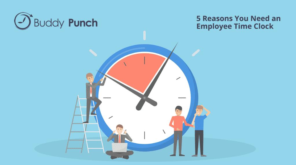 5 Reasons You Need an Employee Time Clock