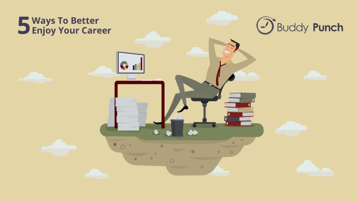 5 Ways to Better Enjoy Your Career