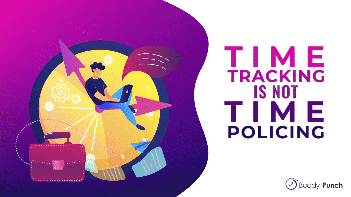 Time Tracking Is Not Time Policing