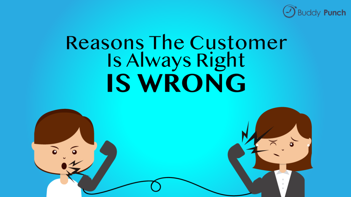 Reasons the customer is always right is wrong.