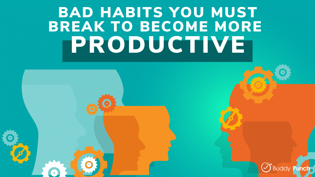 Bad Habits You Must Break To Become More Productive