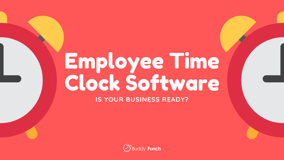 Employee Time Clock Software: Is Your Business Ready?