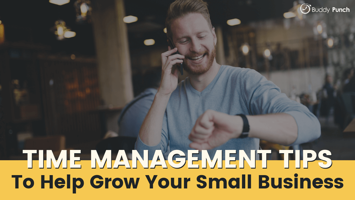 Time Management Tips To Help Grow Your Small Business