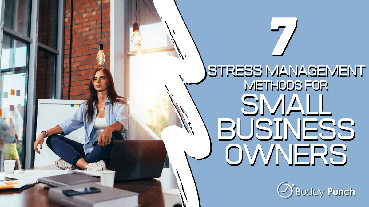 7 Stress Management Methods for Small Business Owners