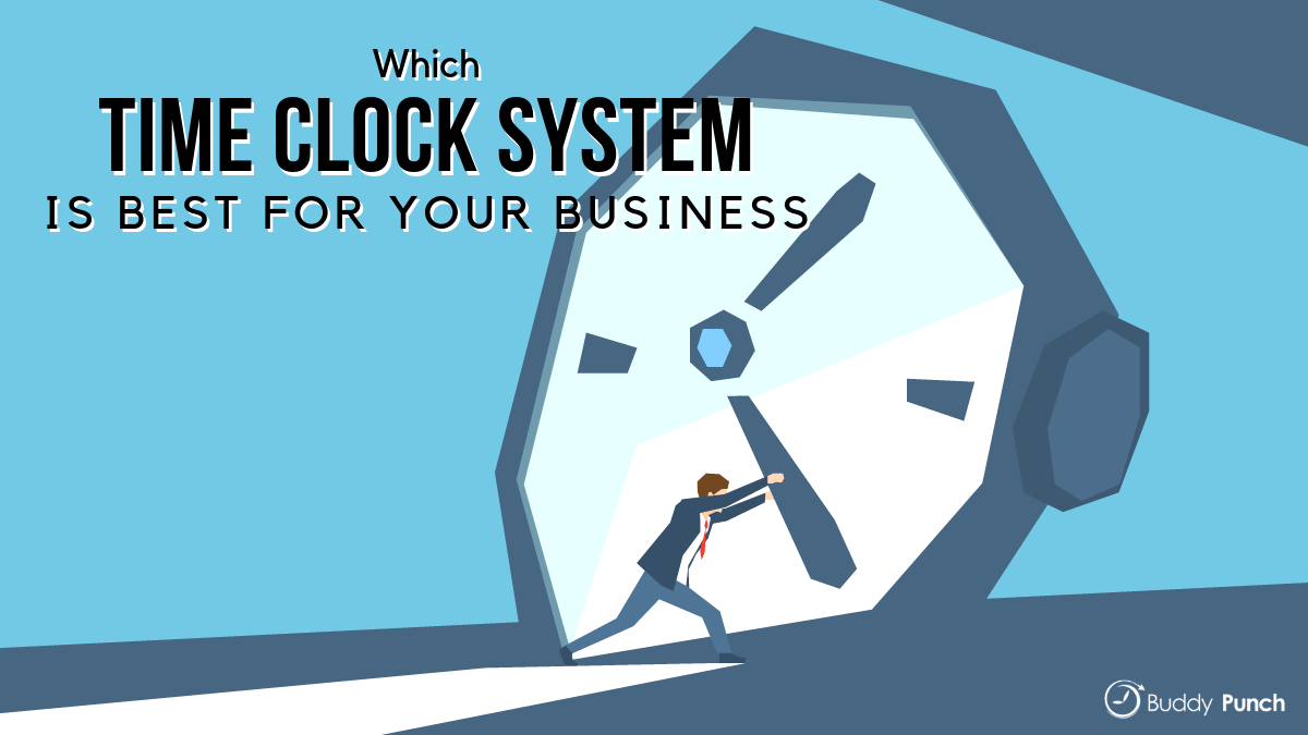 Which Time Clock System is Best for your Business?