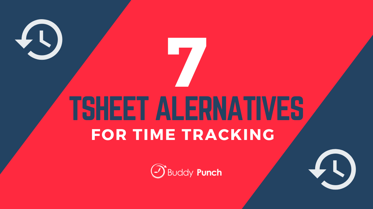 7 TSheets Alternatives for Time Tracking