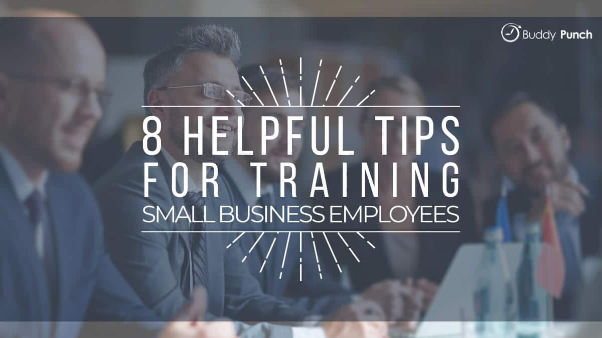 8 Helpful Tips for Training Small Business Employees