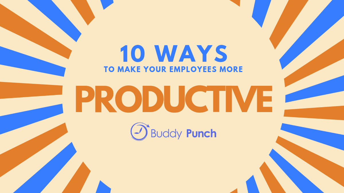10 Ways to Make Your Employees More Productive
