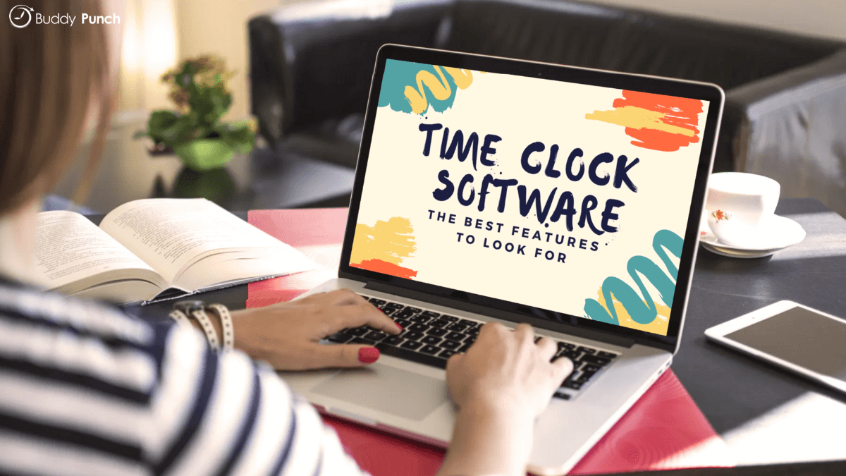 Time Clock Software: The Best Features to Look For