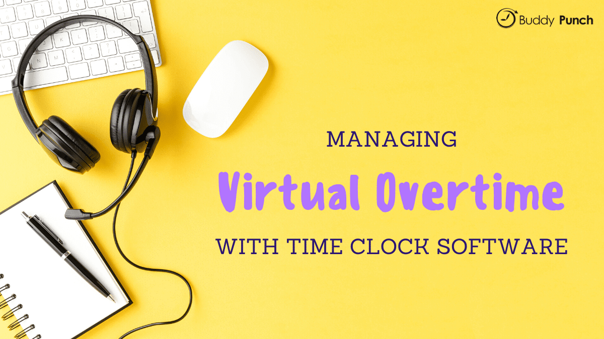 Managing Virtual Overtime With An Employee Time Clock App | Buddy Punch