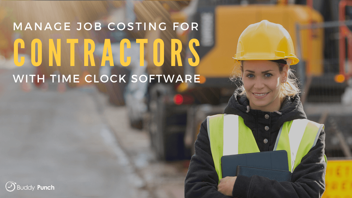 Manage Job Costing for Contractors Using Time Clock Software