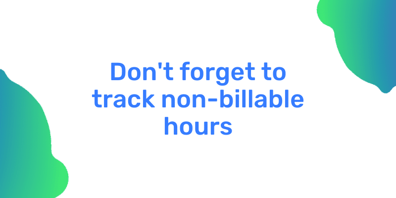 tracking non-billable hours