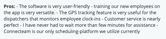 "Connecteam review: Pros - ""The software is very user-friendly - training our new employees on the app is very versatile. The GPS tracking feature is very useful for the dispatchers..."""