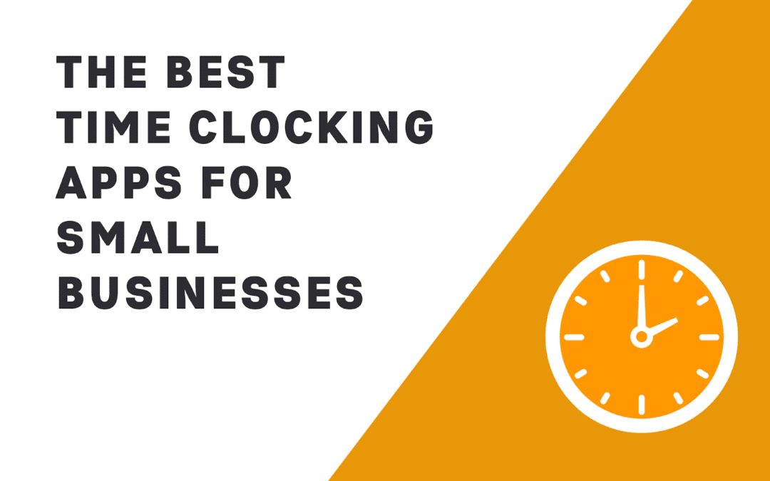 8 Best Employee Time Clocking Apps for Small Businesses in 2021