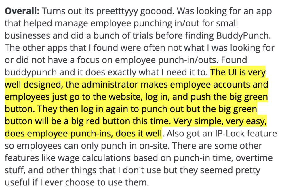Buddy Punch review: The UI is very well designed, the administrator makes employee accounts and employees just go to the website, login in, and push the big green button.""