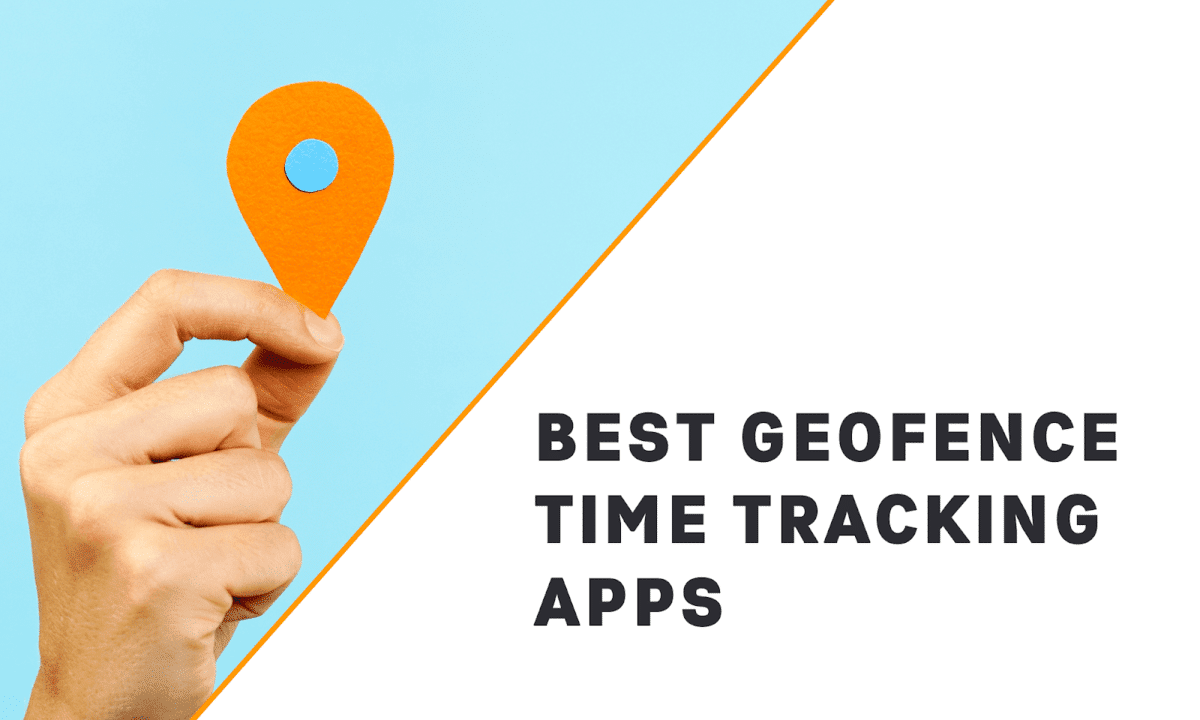 7 Best Geofence Time Tracking Apps (In-Depth Look)